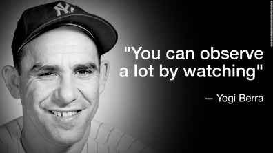 March 2016_yogi berra observe a lot by watching